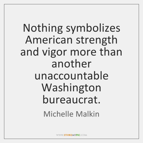 Nothing symbolizes American strength and vigor more than another unaccountable Washington bureaucrat