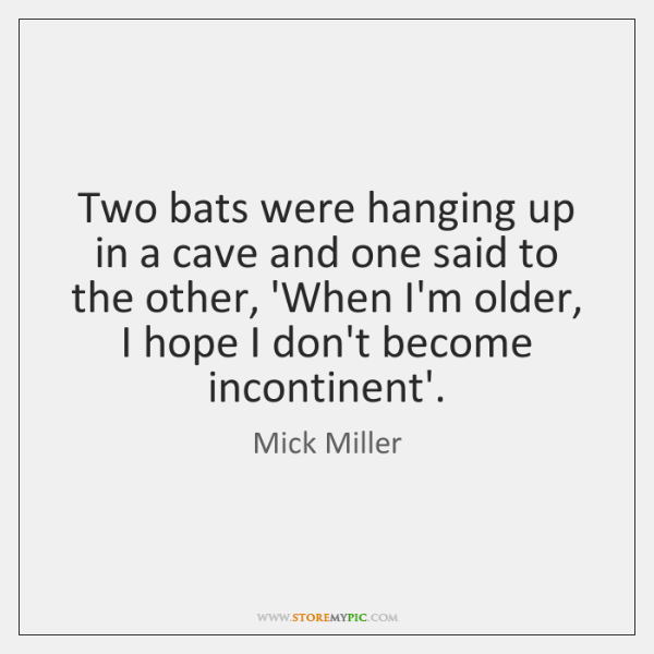 Two bats were hanging up in a cave and one said to ...