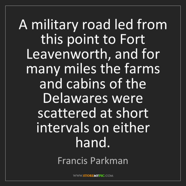 Francis Parkman: A military road led from this point to Fort Leavenworth,...