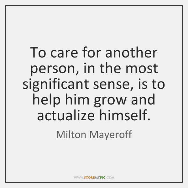 To care for another person, in the most significant sense, is to ...