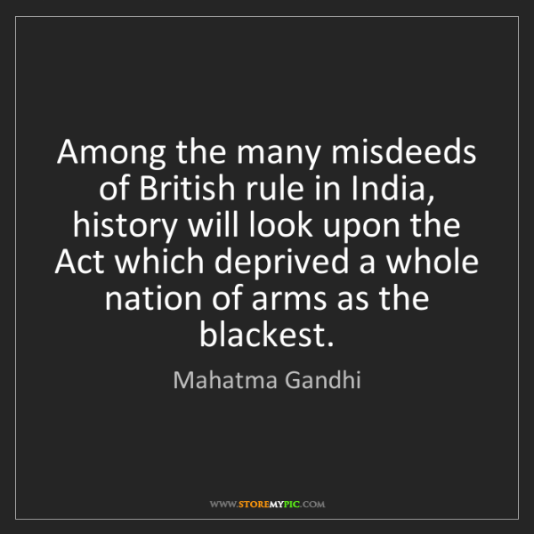 Mahatma Gandhi: Among the many misdeeds of British rule in India, history...