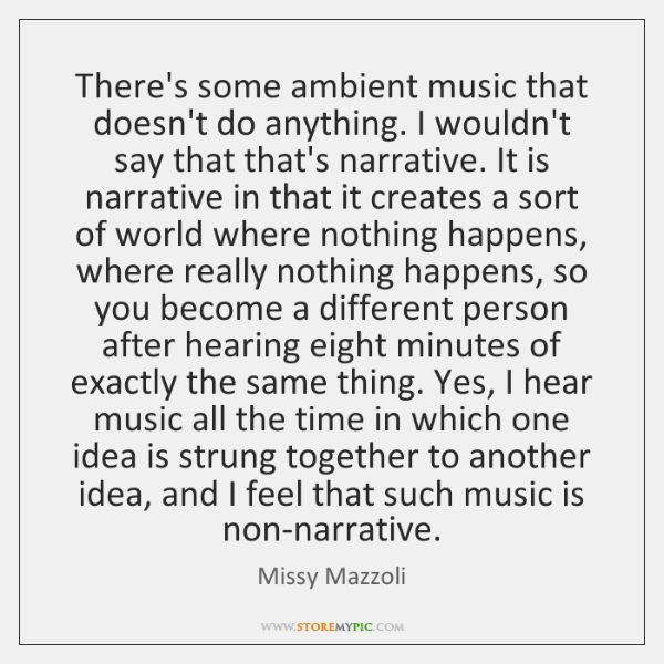 There's some ambient music that doesn't do anything. I wouldn't say that ...