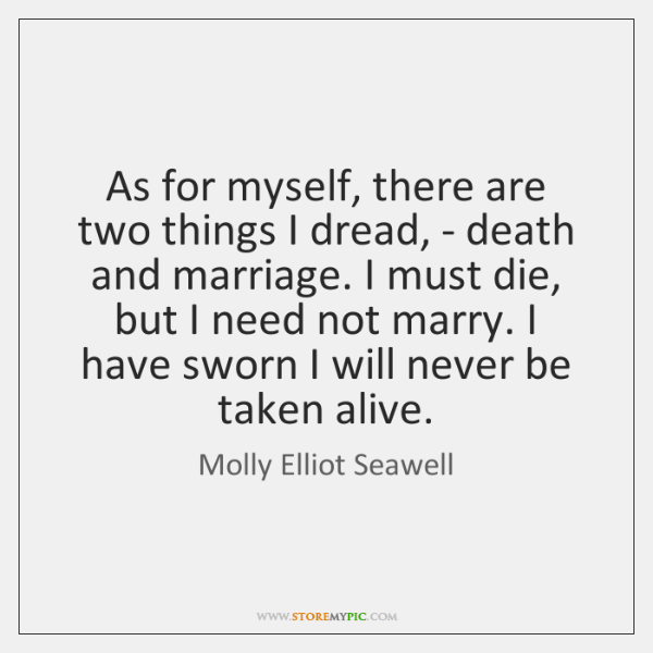 As for myself, there are two things I dread, - death and ...
