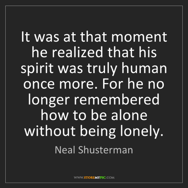 Neal Shusterman: It was at that moment he realized that his spirit was...