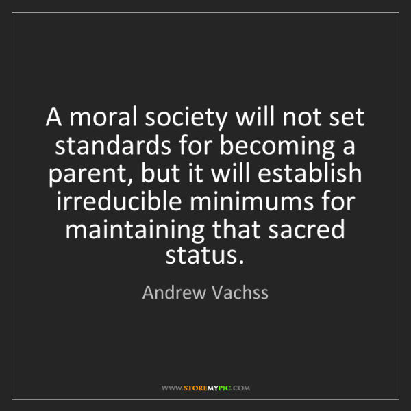 Andrew Vachss: A moral society will not set standards for becoming a...