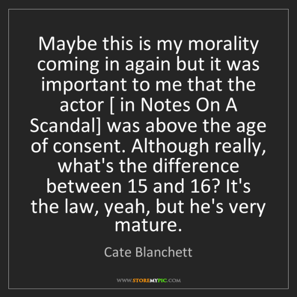 Cate Blanchett: Maybe this is my morality coming in again but it was...