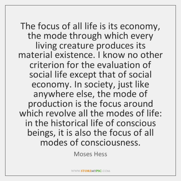 The focus of all life is its economy, the mode through which ...