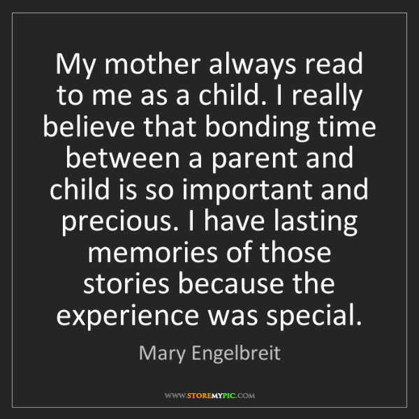 Mary Engelbreit: My mother always read to me as a child. I really believe...