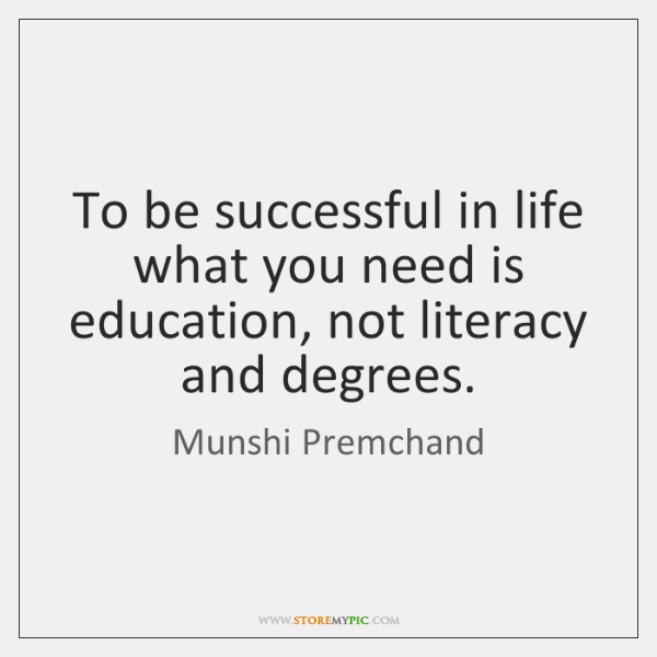 To be successful in life what you need is education, not literacy ...