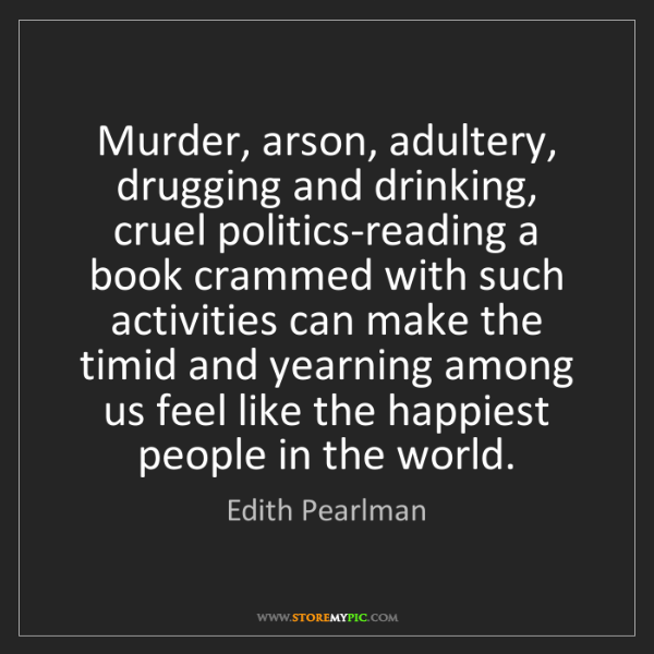 Edith Pearlman: Murder, arson, adultery, drugging and drinking, cruel...