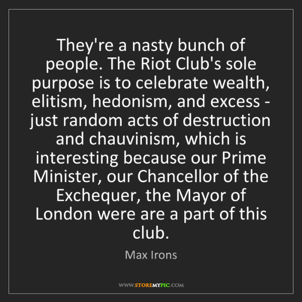 Max Irons: They're a nasty bunch of people. The Riot Club's sole...