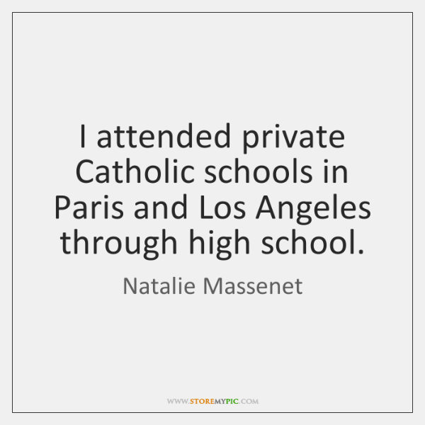 I attended private Catholic schools in Paris and Los Angeles through high ...
