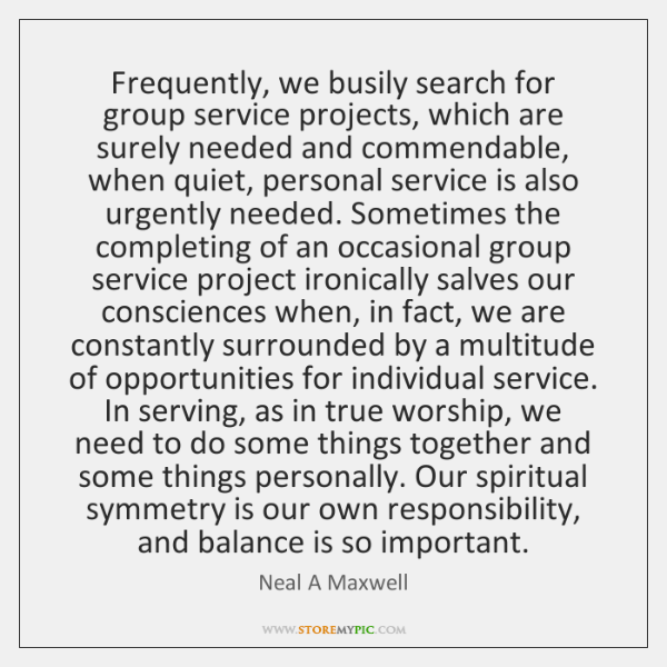 Frequently, we busily search for group service projects, which are surely needed ...