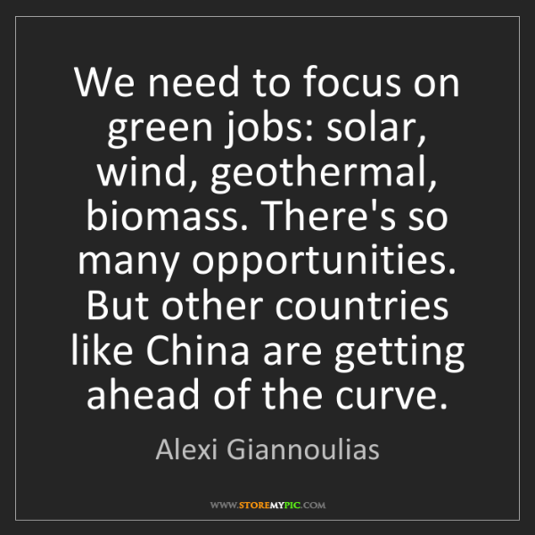 Alexi Giannoulias: We need to focus on green jobs: solar, wind, geothermal,...