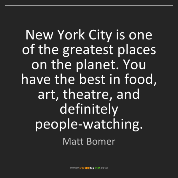 Matt Bomer: New York City is one of the greatest places on the planet....