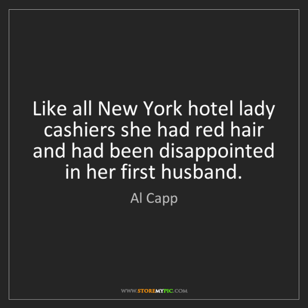 Al Capp: Like all New York hotel lady cashiers she had red hair...