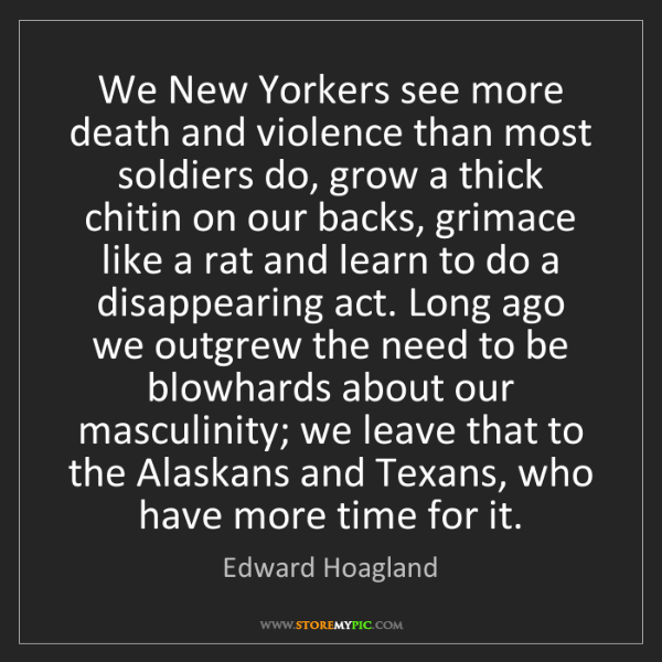 Edward Hoagland: We New Yorkers see more death and violence than most...