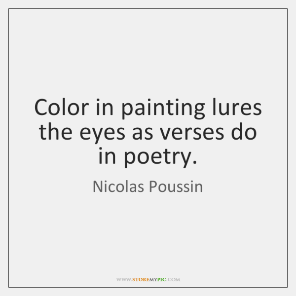 Color in painting lures the eyes as verses do in poetry.