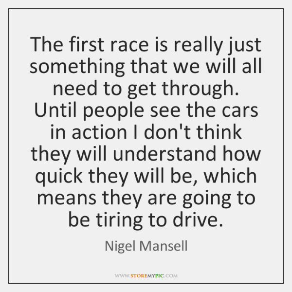 The first race is really just something that we will all need ...