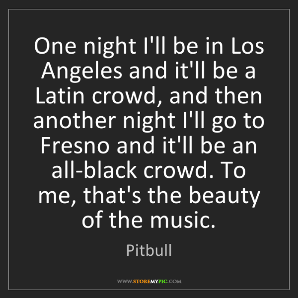 Pitbull: One night I'll be in Los Angeles and it'll be a Latin...
