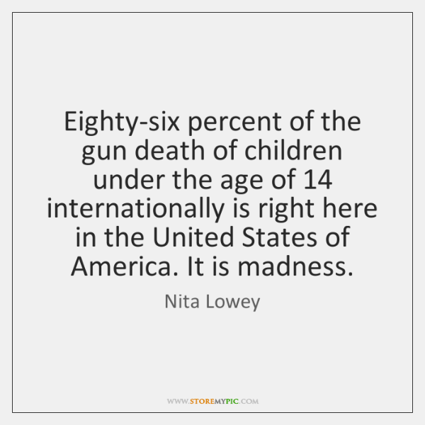 Eighty-six percent of the gun death of children under the age of 14 ...