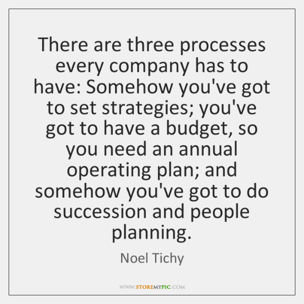 There are three processes every company has to have: Somehow you've got ...