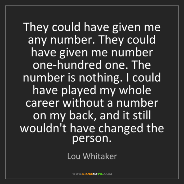 Lou Whitaker: They could have given me any number. They could have...