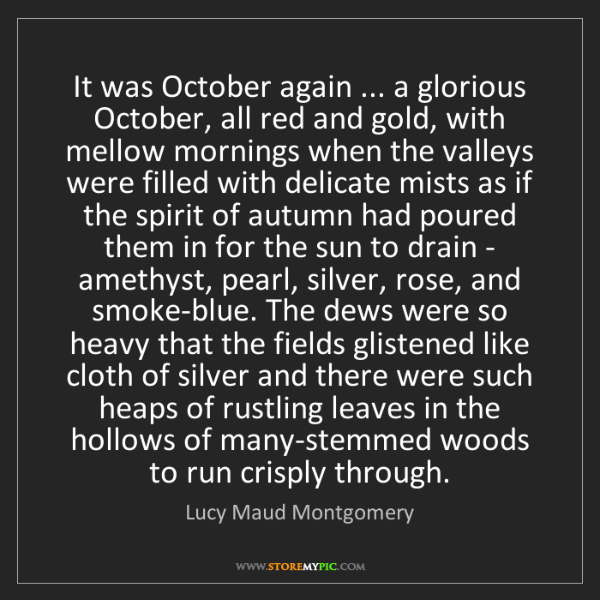 Lucy Maud Montgomery: It was October again ... a glorious October, all red...