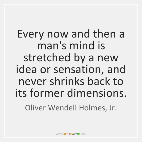 Every now and then a man's mind is stretched by a new ...