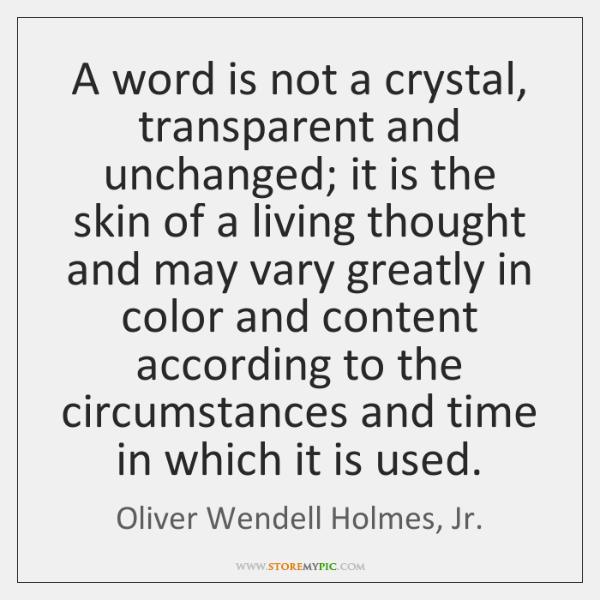 A word is not a crystal, transparent and unchanged; it is the ...