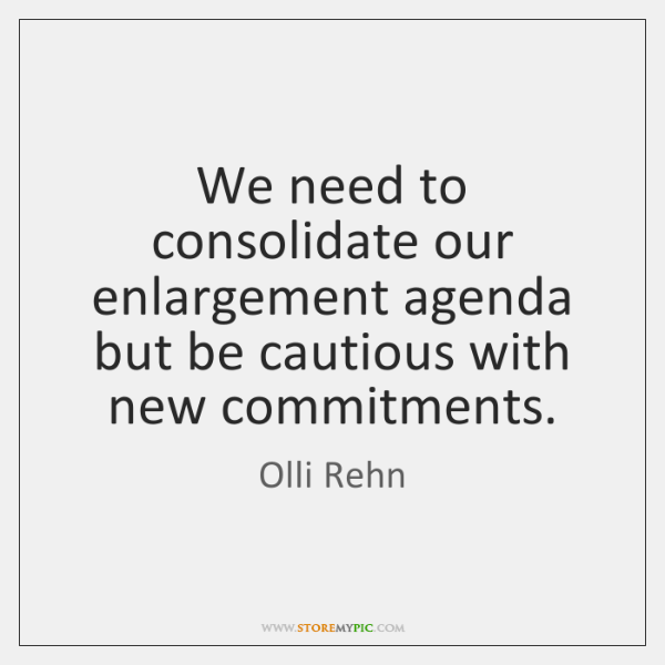 We need to consolidate our enlargement agenda but be cautious with new ...