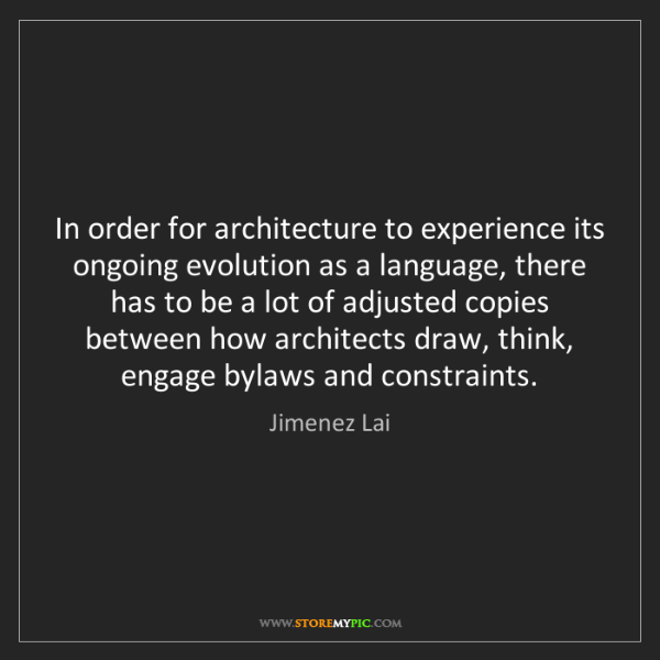 Jimenez Lai: In order for architecture to experience its ongoing evolution...