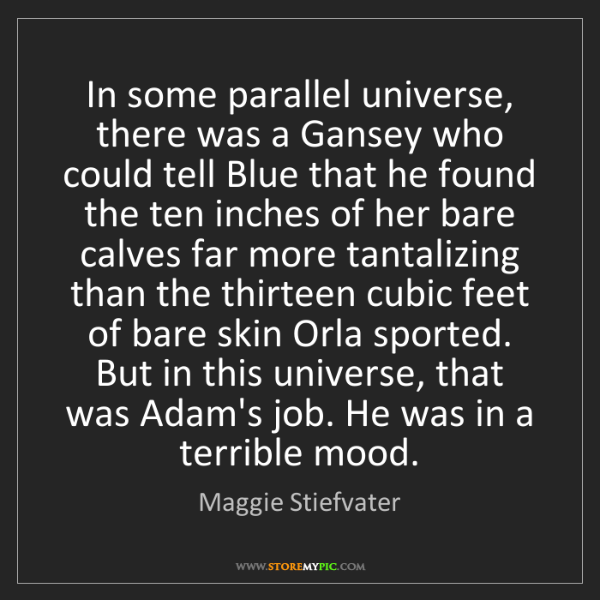 Maggie Stiefvater: In some parallel universe, there was a Gansey who could...