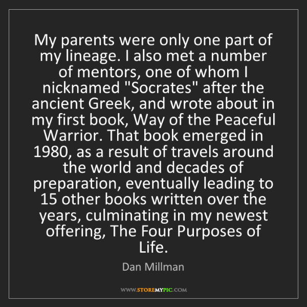 Dan Millman: My parents were only one part of my lineage. I also met...