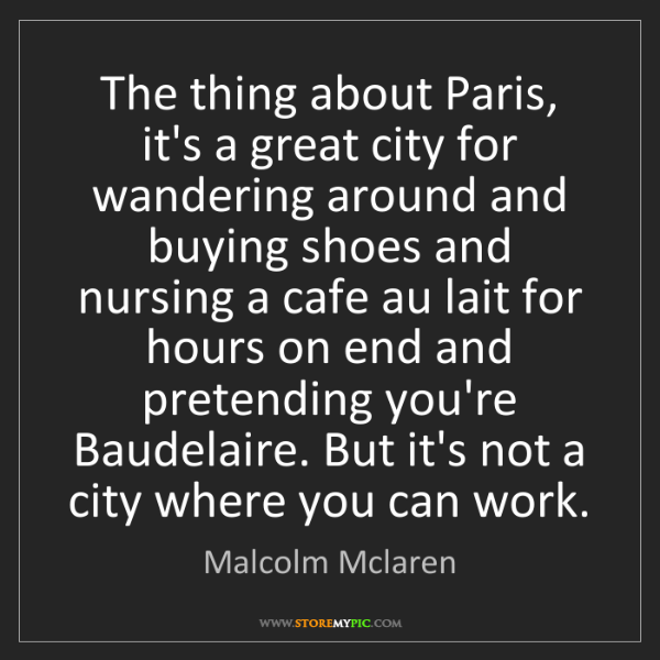 Malcolm Mclaren: The thing about Paris, it's a great city for wandering...