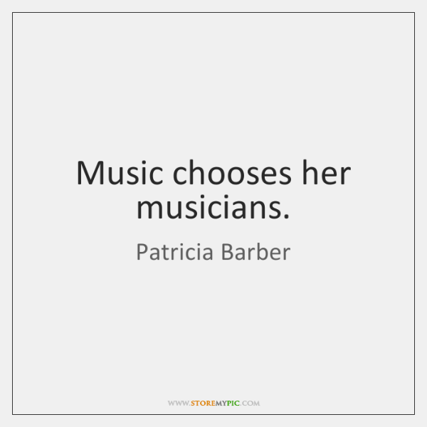 Music chooses her musicians.