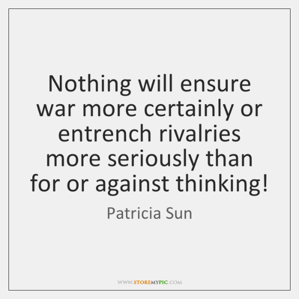 Nothing will ensure war more certainly or entrench rivalries more seriously than ...