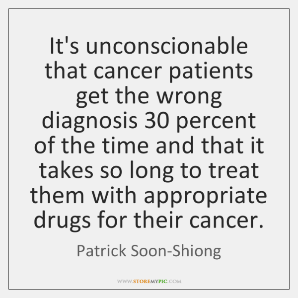 It's unconscionable that cancer patients get the wrong diagnosis 30 percent of the ...