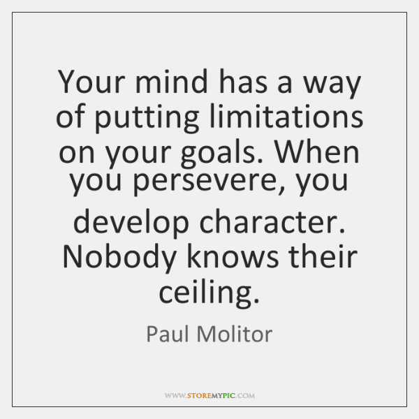 Your mind has a way of putting limitations on your goals. When ...