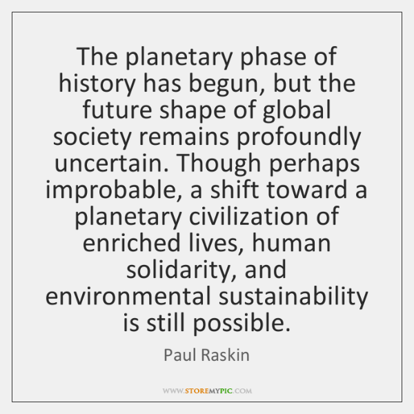 The planetary phase of history has begun, but the future shape of ...