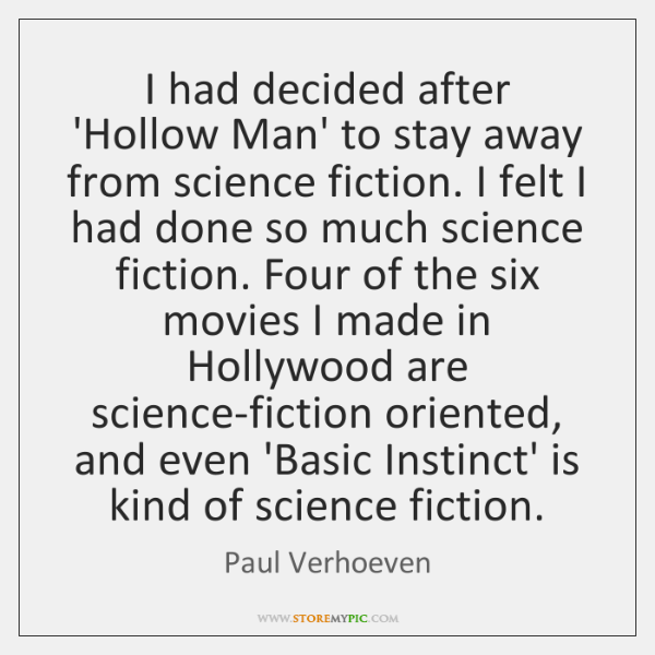 I had decided after 'Hollow Man' to stay away from science fiction. ...
