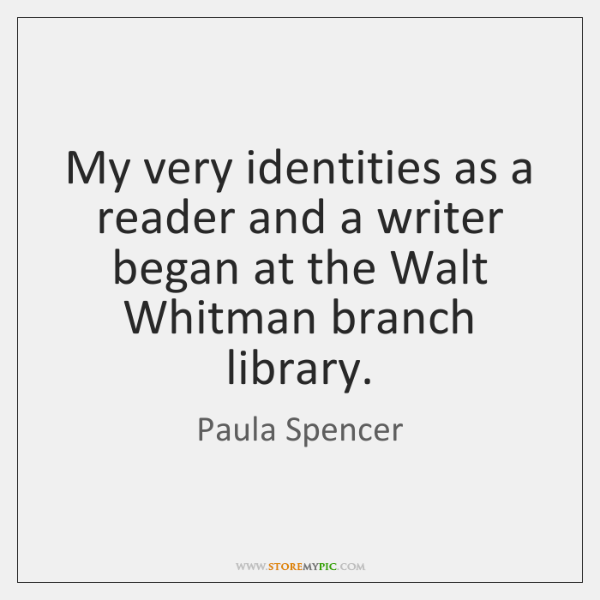 My very identities as a reader and a writer began at the ...
