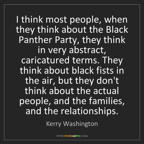 Kerry Washington: I think most people, when they think about the Black...