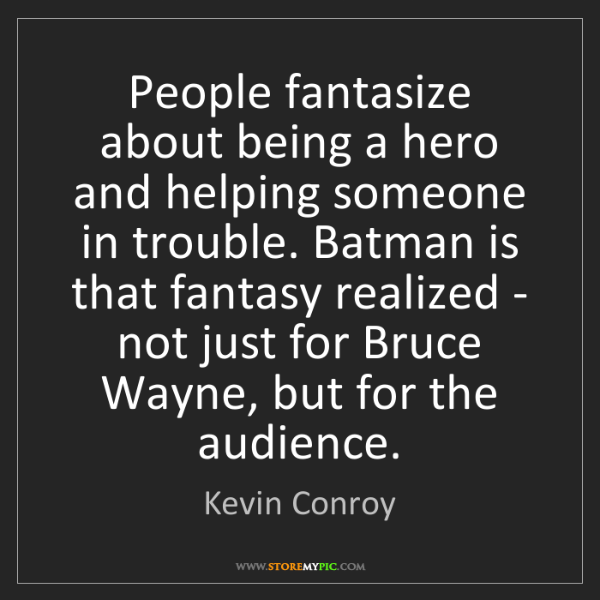 Kevin Conroy: People fantasize about being a hero and helping someone...