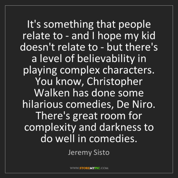 Jeremy Sisto: It's something that people relate to - and I hope my...