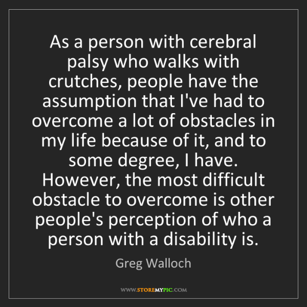 Greg Walloch: As a person with cerebral palsy who walks with crutches,...