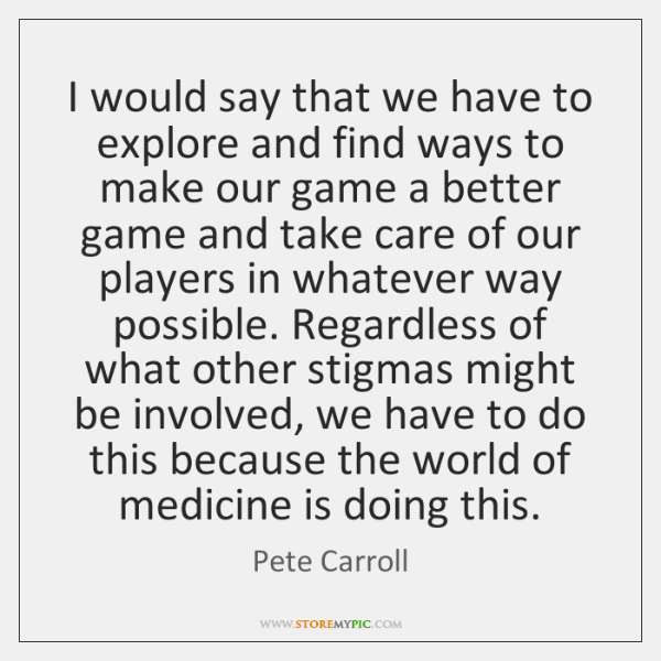 I would say that we have to explore and find ways to ...
