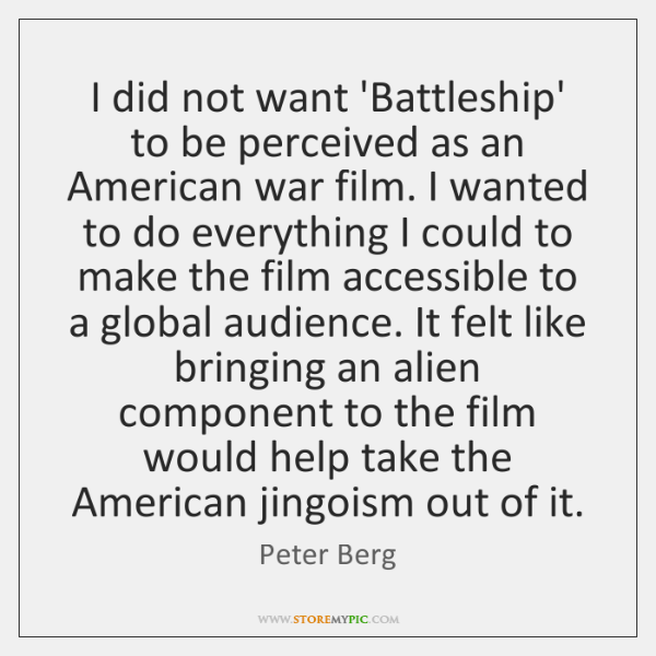 I did not want 'Battleship' to be perceived as an American war ...