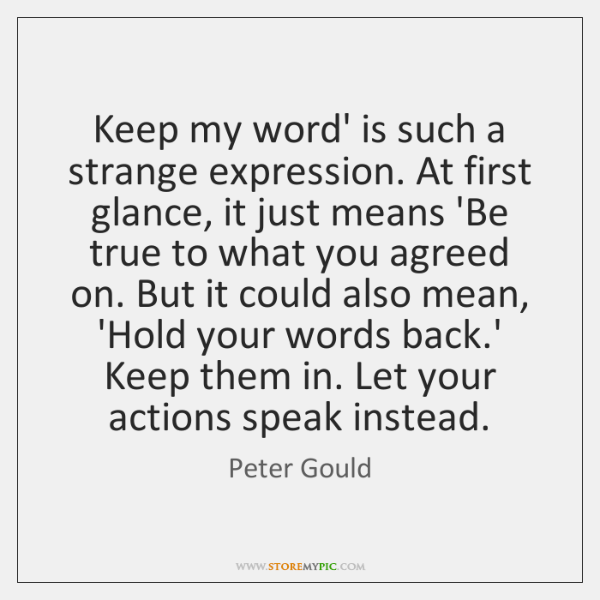 Keep my word' is such a strange expression. At first glance, it ...