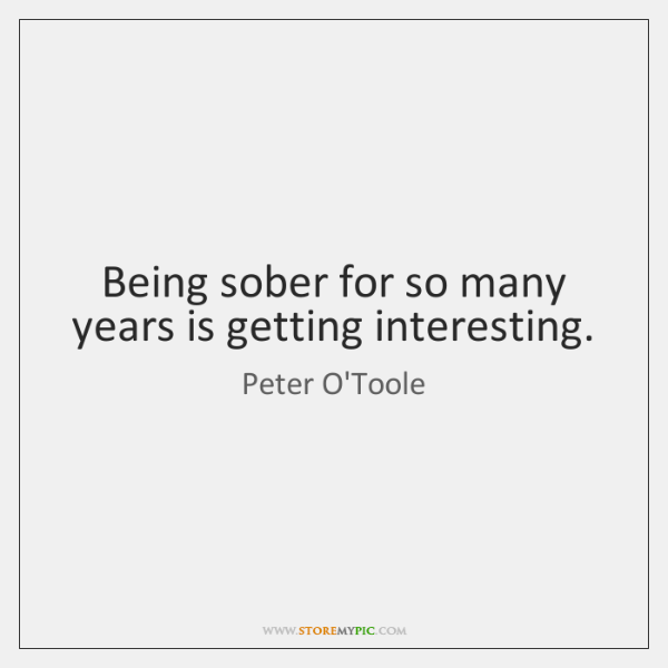Being sober for so many years is getting interesting.